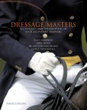Dressage Masters Techniques and Philosophies of Four Legendary Trainers - Klaus Balkenhol, Ernst Hoyos, Dr. Uwe Schulten-Baumer, George Theodorescu 2006 9781592286744 Front Cover