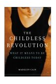 Childless Revolution What It Means to Be Childless Today 2002 9780738206745 Front Cover