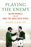 Playing the Enemy Nelson Mandela and the Game That Made a Nation 2008 9781594201745 Front Cover