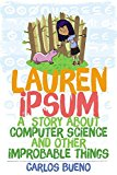 Lauren Ipsum A Story about Computer Science and Other Improbable Things 2014 9781593275747 Front Cover