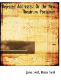 Rejected Addresses : Or the New Theatrum Poetarum 2008 9780554599748 Front Cover