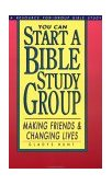 You Can Start a Bible Study Making Friends, Changing Lives 2000 9780877889748 Front Cover