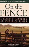 On the Fence A Parent's Handbook of Horseback Riding 2006 9780471754749 Front Cover