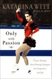 Only with Passion Figure Skating's Most Winning Champion on Competition and Life 2005 9781586482749 Front Cover