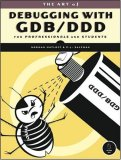 Art of Debugging with GDB, DDD, and Eclipse 2008 9781593271749 Front Cover