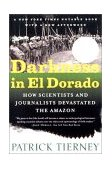 Darkness in el Dorado How Scientists and Journalists Devastated the Amazon 2002 9780393322750 Front Cover