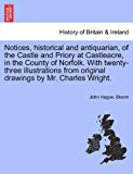 Notices, Historical and Antiquarian, of the Castle and Priory at Castleacre, in the County of Norfolk with Twenty-Three Illustrations from Original D 2011 9781241231750 Front Cover