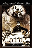 Acharya Ustad Allauddin Khan Musician for the Soul 2010 9781441589750 Front Cover