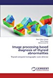 Image Processing Based Diagnosis of Thyroid Abnormalities 2012 9783659218750 Front Cover