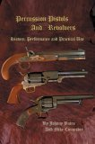 Percussion Pistols and Revolvers History, Performance and Practical Use 2005 9780595672752 Front Cover
