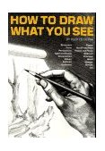 How to Draw What You See 1st 1996 Revised 9780823023752 Front Cover