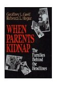 When Parents Kidnap The Families Behind the Headlines 1992 9780029129753 Front Cover