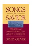 Songs for a Savior Sermons and Worship Services for Advent and Christmas 1st 2003 9780788019753 Front Cover