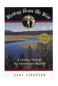 Walking down the Wild A Journey Through the Yellowstone Rockies 1997 9781560445753 Front Cover