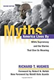 Myths America Lives By White Supremacy and the Stories That Give Us Meaning 2018 9780252083754 Front Cover