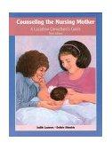 Counseling the Nursing Mother A Lactation Consultant's Guide 3rd 1999 Revised  9780763709754 Front Cover