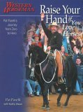 Raise Your Hand If You Love Horses Pat Parelli's Journey from Zero to Hero 2005 9780911647754 Front Cover