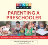 Knack Parenting a Preschooler A Complete Illustrated Guide to Preparing Your Child for School - Ages Three to Five 2010 9781599218755 Front Cover