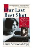 Our Last Best Shot Guiding our Children Through Early Adolescence 2001 9781573228756 Front Cover