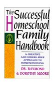 Successful Homeschool Family Handbook A Creative and Stress-Free Approach to Homeschooling 10th 1994 9780785281757 Front Cover