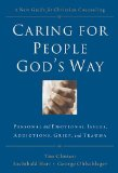 Caring for People God's Way Personal and Emotional Issues, Addictions, Grief, and Trauma 1st 2009 9780785297758 Front Cover