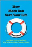 How Math Can Save Your Life And Make You Rich, Help You Find the One, and Avert Catastrophes 2010 9780470437759 Front Cover