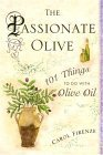 Passionate Olive 101 Things to Do with Olive Oil 2005 9780345476760 Front Cover