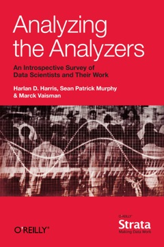 Analyzing the Analyzers An Introspective Survey of Data Scientists and Their Work 2013 9781449371760 Front Cover
