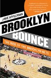 Brooklyn Bounce The Highs and Lows of Nets Basketball's Historic First Season in the Borough 2015 9781476726762 Front Cover