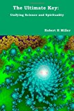 Ultimate Key Unifying Science and Spirituality 2012 9781479233762 Front Cover