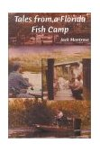 Tales from a Florida Fish Camp And Other Tidbits of Swamp Rat Philosophy 2003 9781561642762 Front Cover
