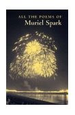 All the Poems of Muriel Spark 2004 9780811215763 Front Cover