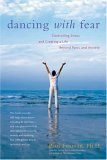 Dancing with Fear Controlling Stress and Creating a Life Beyond Panic and Anxiety 2nd 2006 9780897934763 Front Cover