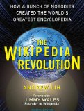 The Wikipedia Revolution: How a Bunch of Nobodies Created the World's Greatest Encyclopedia, Library Edition 2009 9781400140763 Front Cover