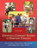 Elementary Classroom Teachers as Movement Educators 4th 2011 9780078095764 Front Cover