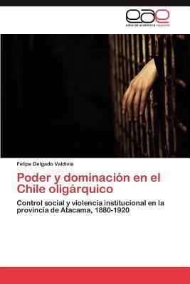 Poder y Dominaci�n en el Chile Olig�rquico 2011 9783846569764 Front Cover