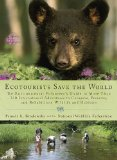Ecotourists Save the World The Environmental Volunteer's Guide to More Than 300 International Adventures to Conserve, Preserve, and Rehabilitate Wildlife and Habitats 2010 9780399535765 Front Cover