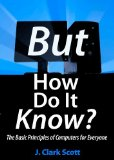 But How Do It Know? The Basic Principles of Computers for Everyone 2009 9780615303765 Front Cover