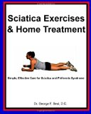 Sciatica Exercises and Home Treatment Simple, Effective Care for Sciatica and Piriformis Syndrome 2013 9781494743765 Front Cover