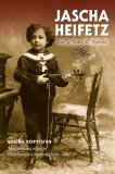 Jascha Heifetz Early Years in Russia 2013 9780253010766 Front Cover