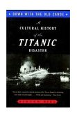 Down with the Old Canoe A Cultural History of the Titanic Disaster 1st 2003 9780393316766 Front Cover