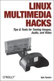 Linux Multimedia Hacks Tips and Tools for Taming Images, Audio, and Video 2005 9780596100766 Front Cover