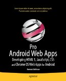 Pro Android Web Apps Develop for Android Using HTML5, CSS3 and JavaScript 2011 9781430232766 Front Cover