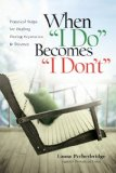 When I Do Becomes I Don't Practical Steps for Healing During Separation and Divorce 2008 9781434768766 Front Cover