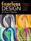 Fearless Design for Every Quilter Traditional and Contemporary 10 Lessons Creativity and Critique 2009 9781571205766 Front Cover