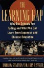 Learning Gap Why Our Schools Are Failing and What We Can Learn from Japanese and Chinese Education 1994 9780671880767 Front Cover