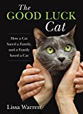 Good Luck Cat How a Cat Saved a Family, and a Family Saved a Cat 2014 9780762791767 Front Cover