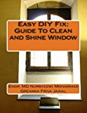 Easy DIY Fix: Guide to Clean and Shine Window Guide to Clean and Shine Window 2013 9781492305767 Front Cover