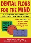 Dental Floss for the Mind A Complete Program for Boosting Your Brain Power 2005 9780071447768 Front Cover