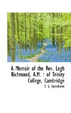 Memoir of the Rev Legh Richmond, a M Of Trinity College, Cambridge 2009 9781116648768 Front Cover